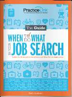To assist you in launching your job search, PracticeLink has put together The Guide: When to Do What in Your Job Search.